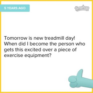 I bought my treadmill five years ago.